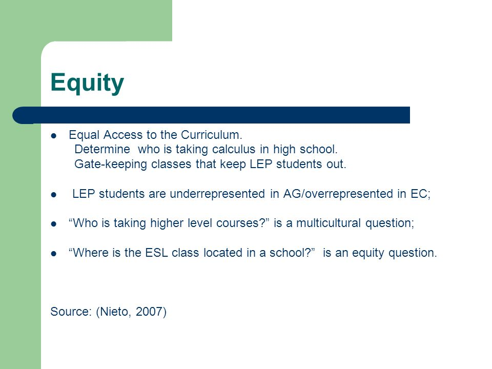 Equity Equal Access to the Curriculum. Determine who is taking calculus in high school.