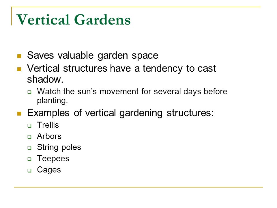 Vertical Gardens Saves valuable garden space Vertical structures have a tendency to cast shadow. Watch the suns movement for several days before plant