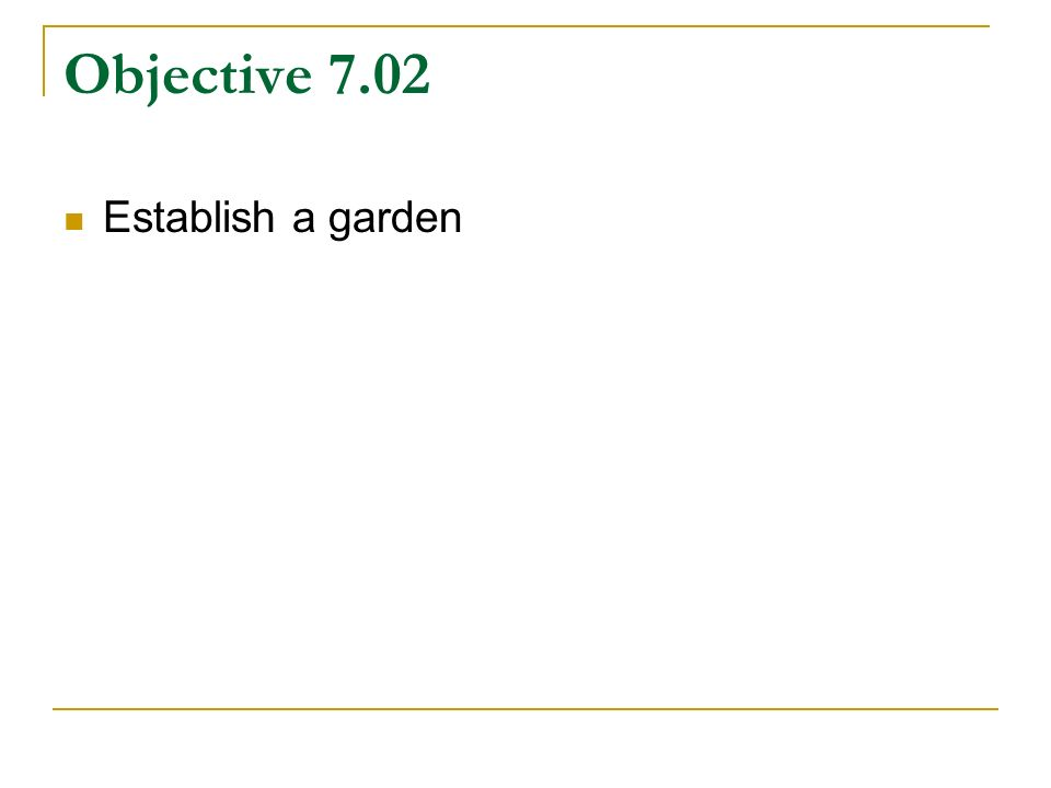 Objective 7.02 Establish a garden