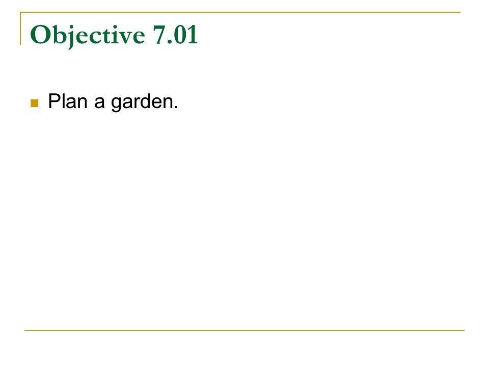 Objective 7.01 Plan a garden.