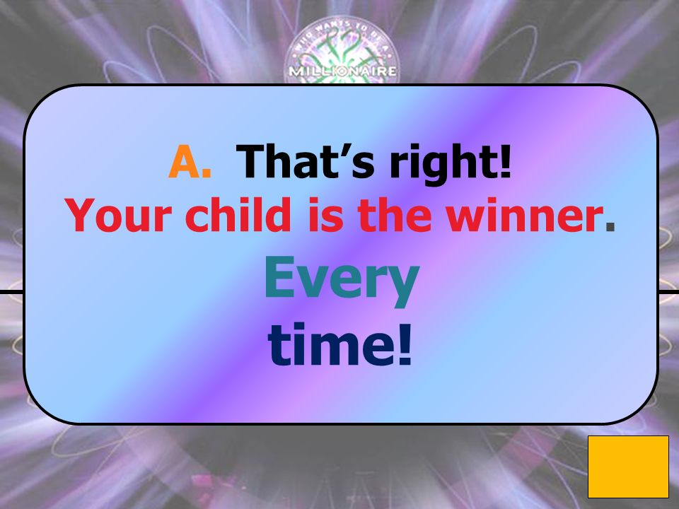 A. Your child $1,000,000 Question: Who is the winner when parents, the community, and the school work together? B. Your child D. Your child C. Your ch