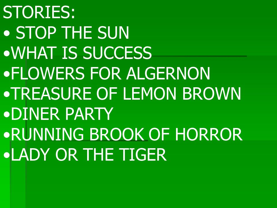 STORIES: STOP THE SUN WHAT IS SUCCESS FLOWERS FOR ALGERNON TREASURE OF LEMON BROWN DINER PARTY RUNNING BROOK OF HORROR LADY OR THE TIGER