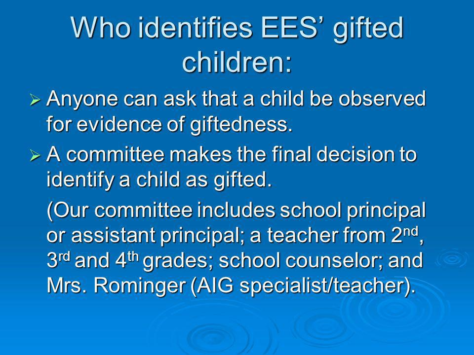 Who identifies EES gifted children: Anyone can ask that a child be observed for evidence of giftedness.