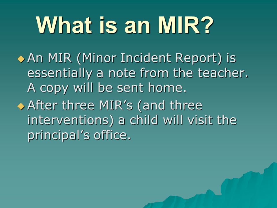 What is an MIR. An MIR (Minor Incident Report) is essentially a note from the teacher.