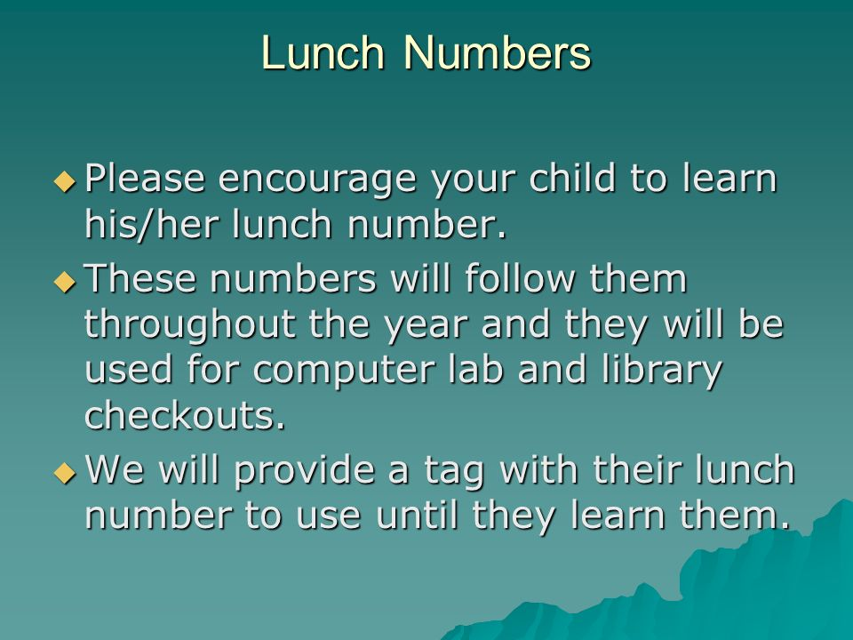 Lunch Numbers Please encourage your child to learn his/her lunch number.