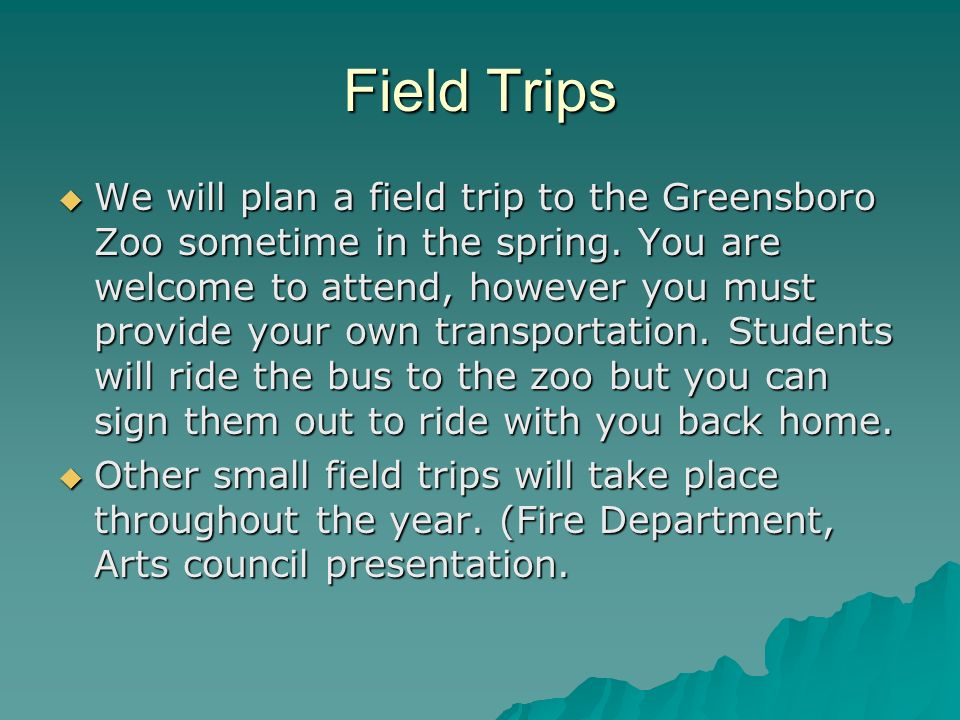 Field Trips We will plan a field trip to the Greensboro Zoo sometime in the spring.