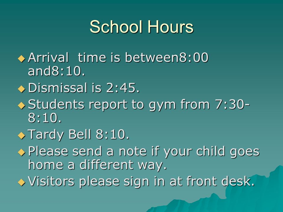 School Hours Arrival time is between8:00 and8:10. Arrival time is between8:00 and8:10.