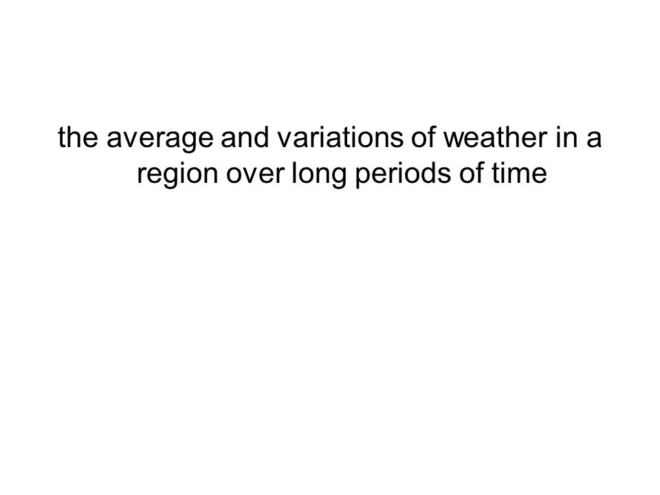 the average and variations of weather in a region over long periods of time