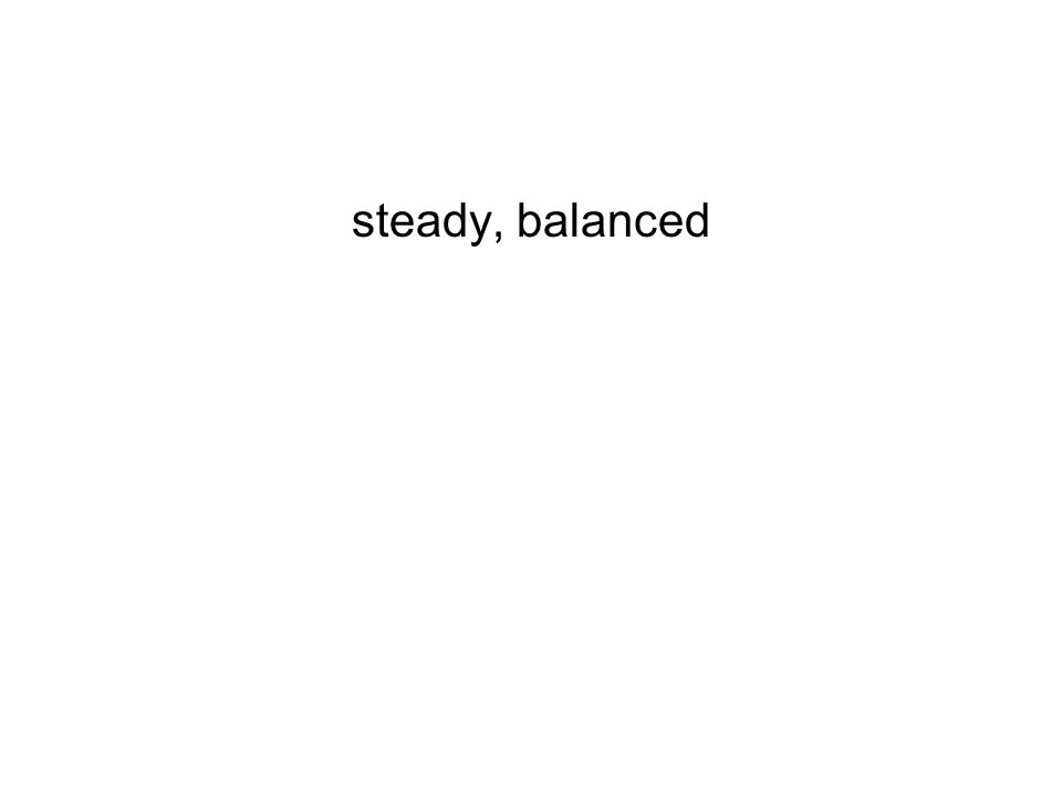 steady, balanced