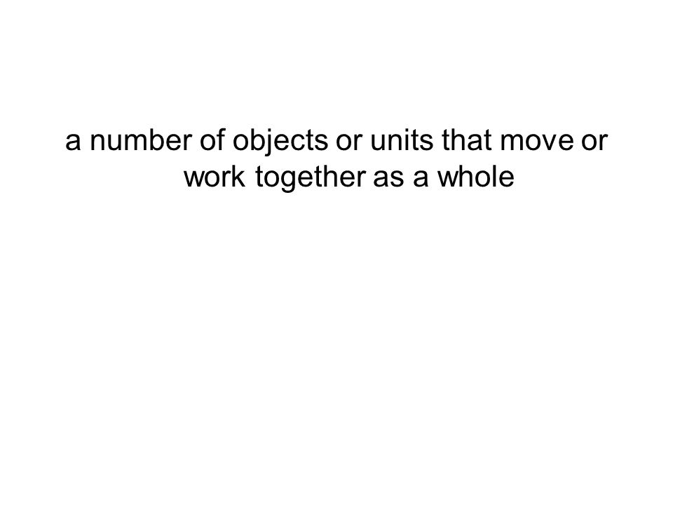 a number of objects or units that move or work together as a whole