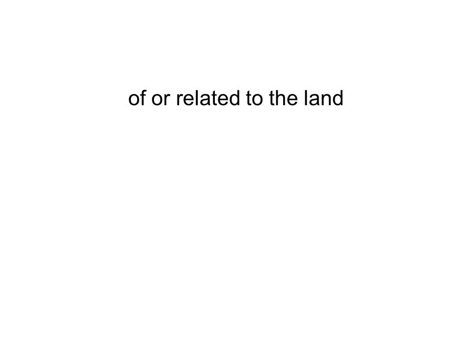 of or related to the land