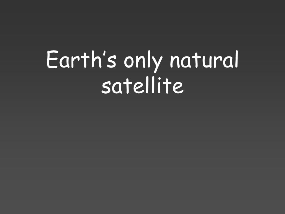 Earths only natural satellite