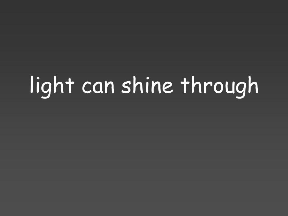 light can shine through