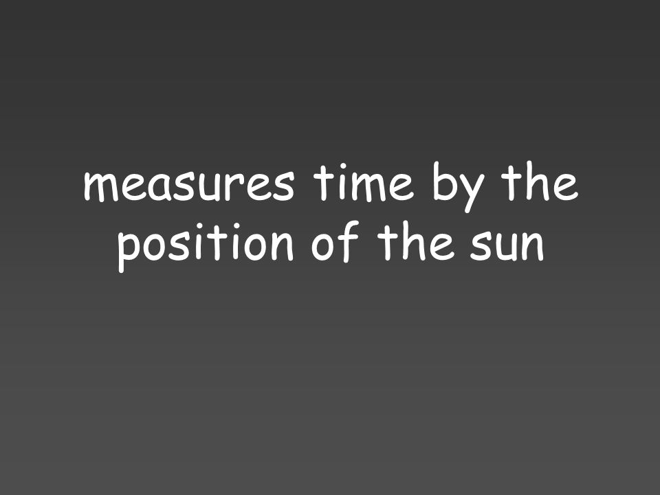 measures time by the position of the sun