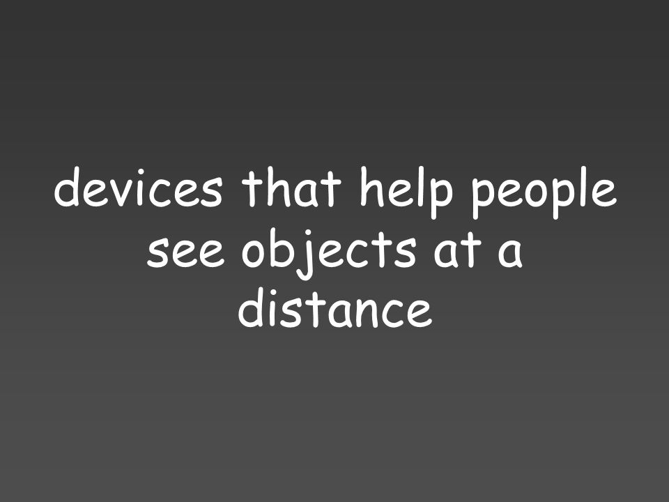 devices that help people see objects at a distance