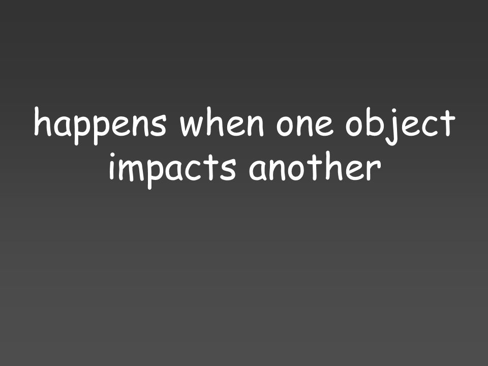 happens when one object impacts another