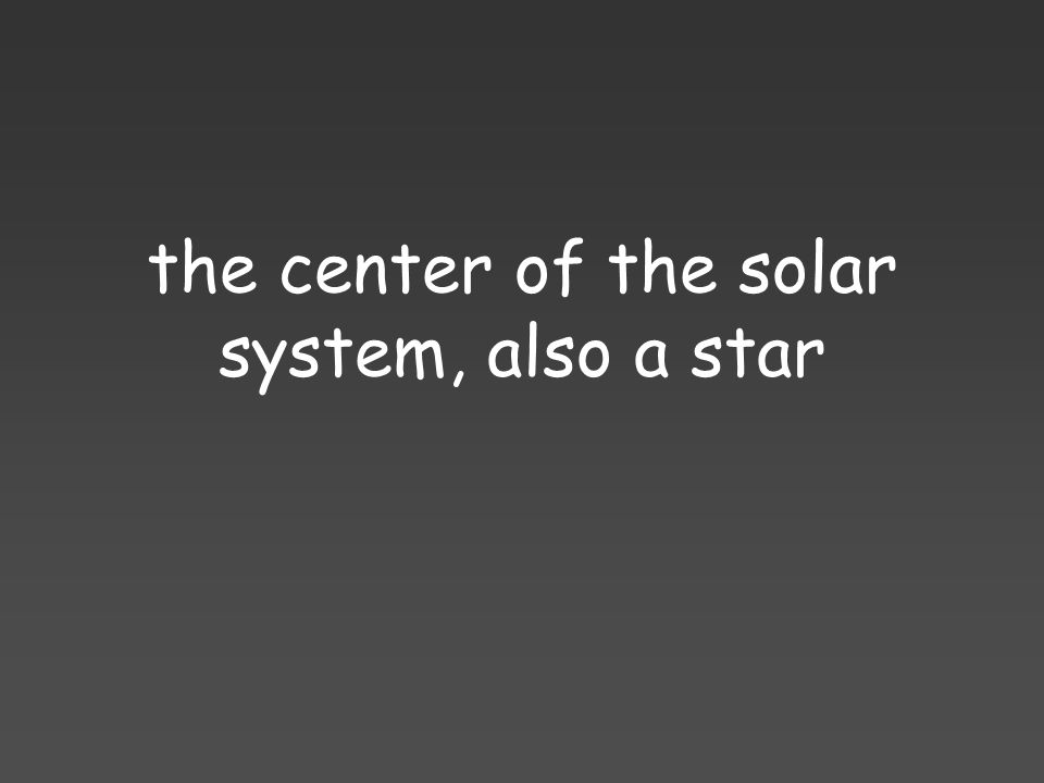 the center of the solar system, also a star