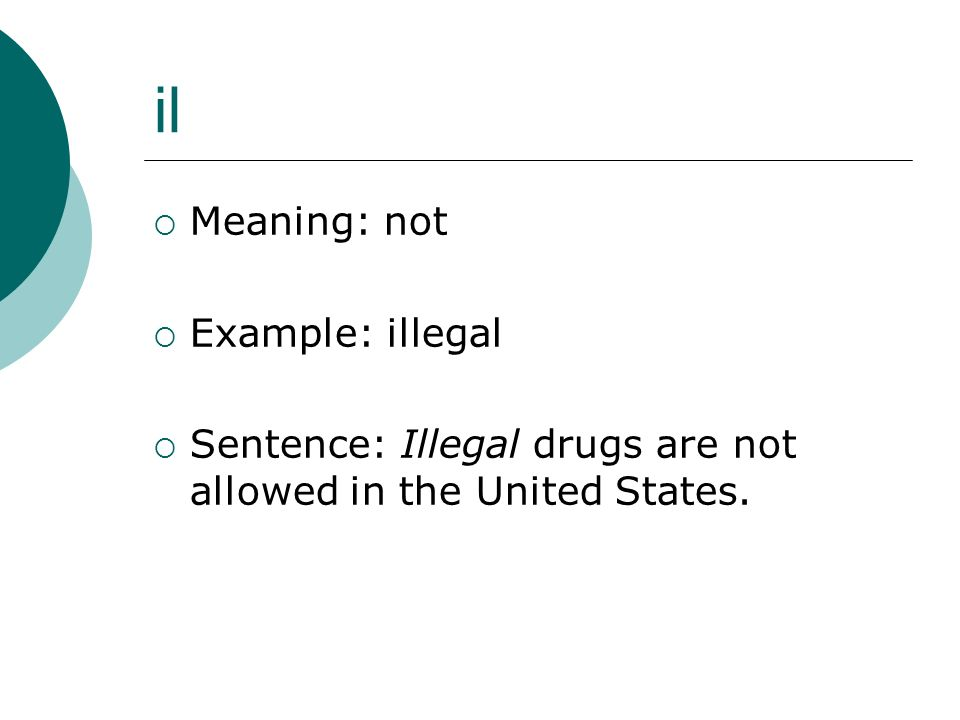 il Meaning: not Example: illegal Sentence: Illegal drugs are not allowed in the United States.