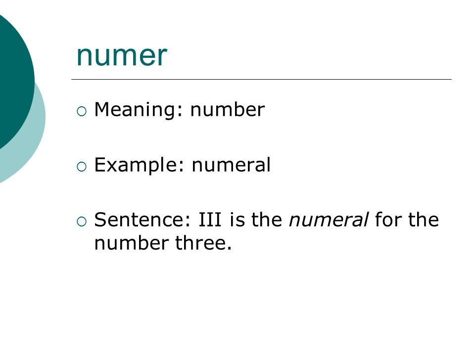 numer Meaning: number Example: numeral Sentence: III is the numeral for the number three.