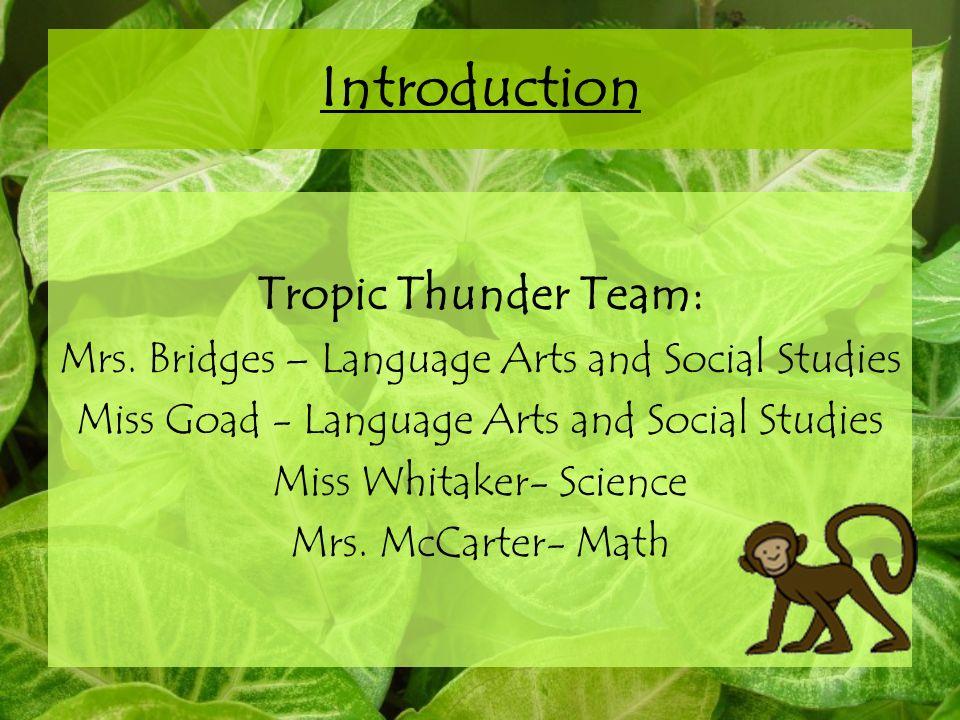 Introduction Tropic Thunder Team: Mrs. Bridges – Language Arts and Social Studies Miss Goad - Language Arts and Social Studies Miss Whitaker- Science