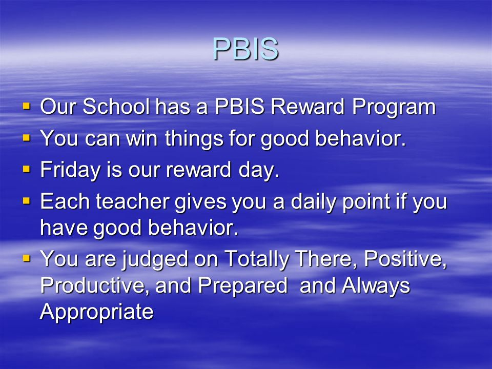 PBIS Our School has a PBIS Reward Program Our School has a PBIS Reward Program You can win things for good behavior.