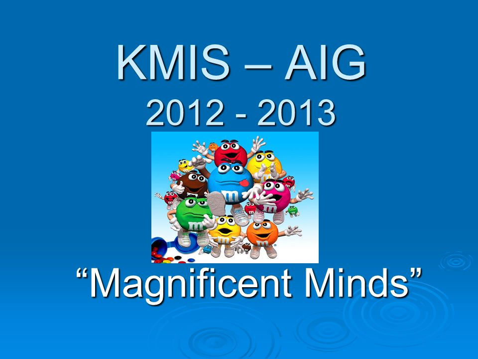 KMIS – AIG 2012 - 2013 Magnificent Minds