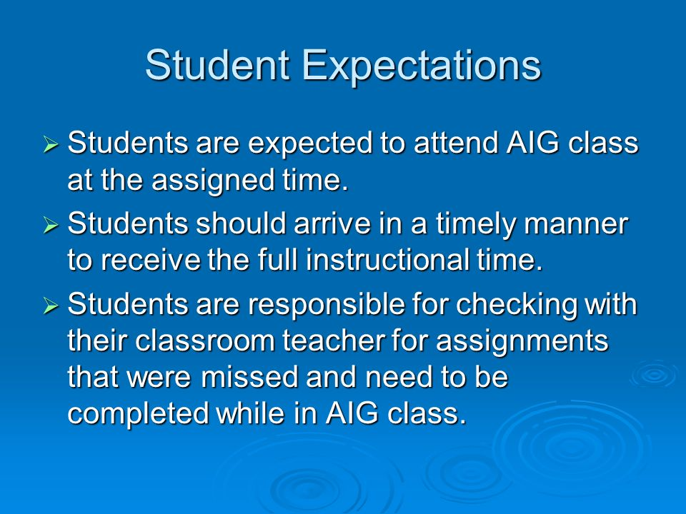 Student Expectations Students are expected to attend AIG class at the assigned time.