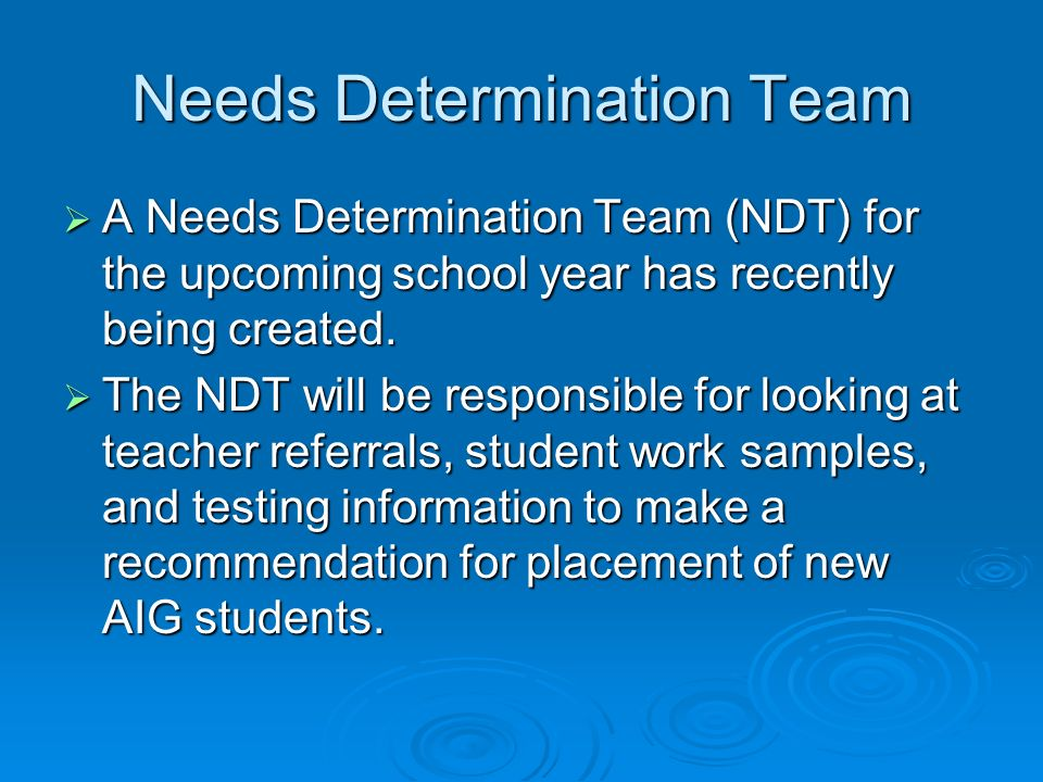 Needs Determination Team A Needs Determination Team (NDT) for the upcoming school year has recently being created.