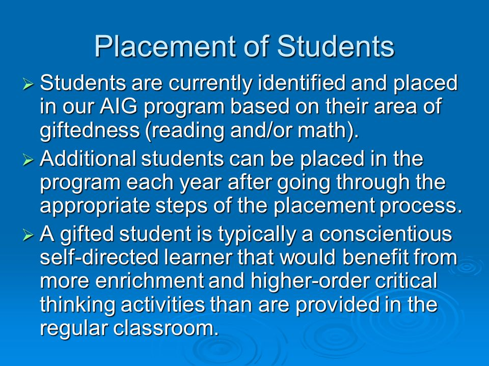 Placement of Students Students are currently identified and placed in our AIG program based on their area of giftedness (reading and/or math). Student
