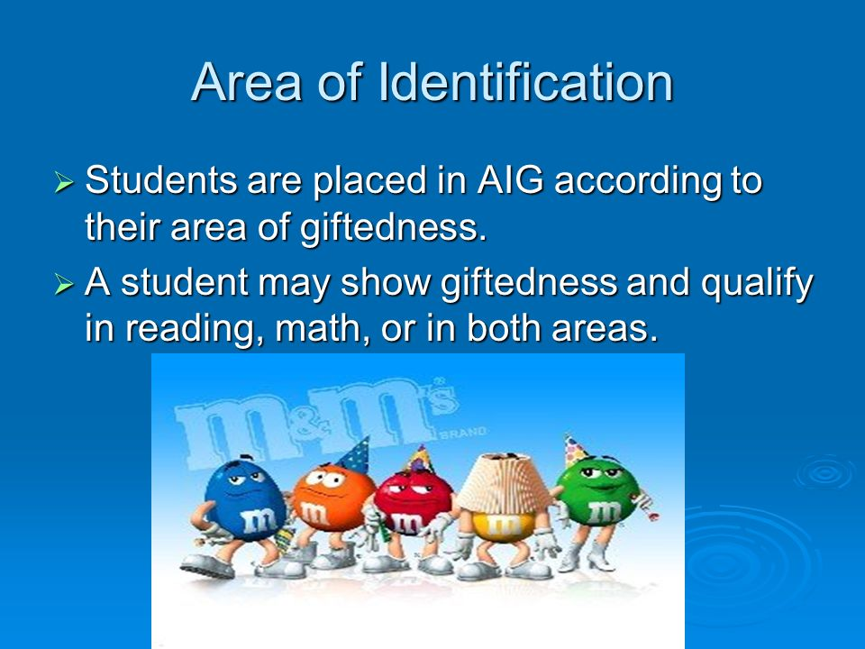 Area of Identification Students are placed in AIG according to their area of giftedness.