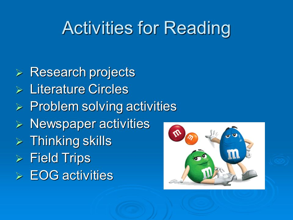 Activities for Reading Research projects Research projects Literature Circles Literature Circles Problem solving activities Problem solving activities Newspaper activities Newspaper activities Thinking skills Thinking skills Field Trips Field Trips EOG activities EOG activities