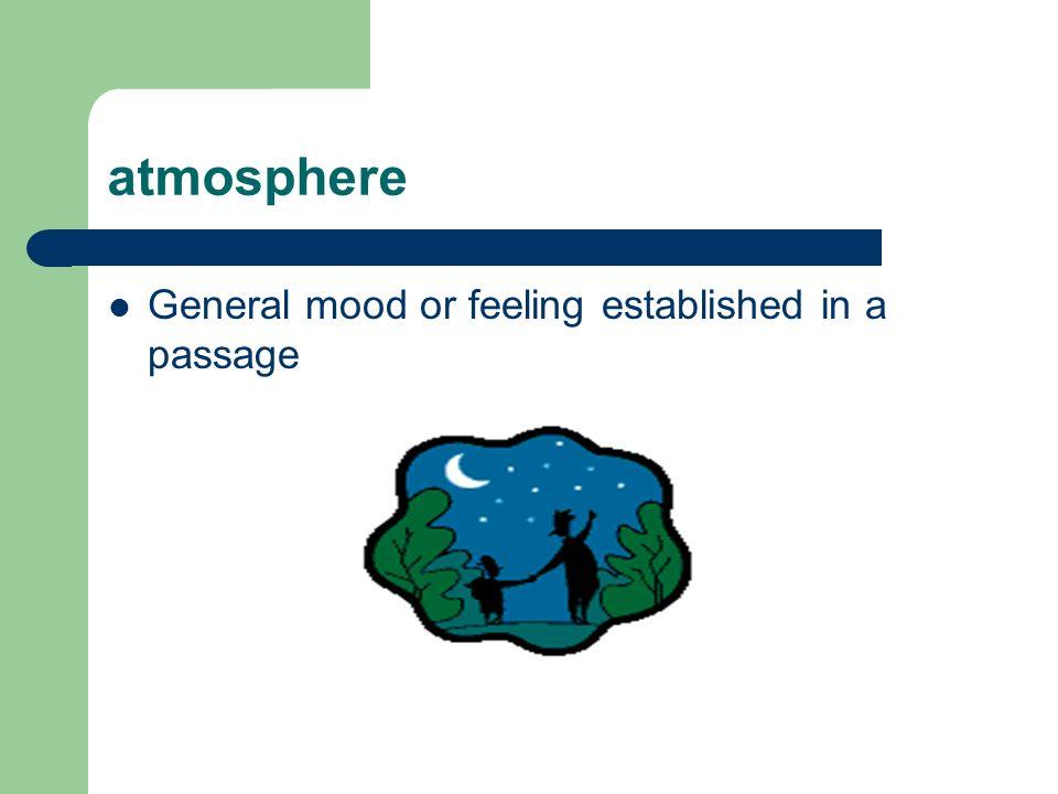 atmosphere General mood or feeling established in a passage
