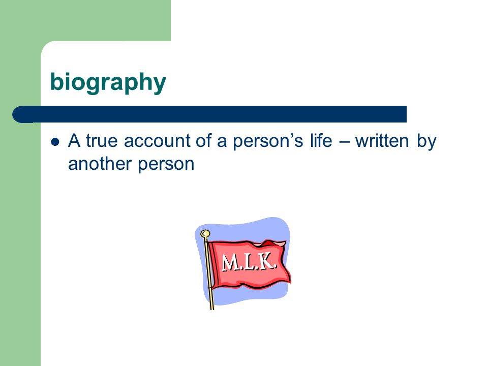 biography A true account of a persons life – written by another person