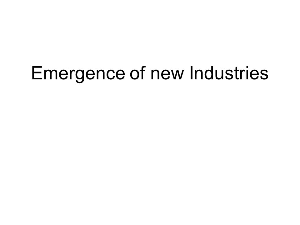 Emergence of new Industries