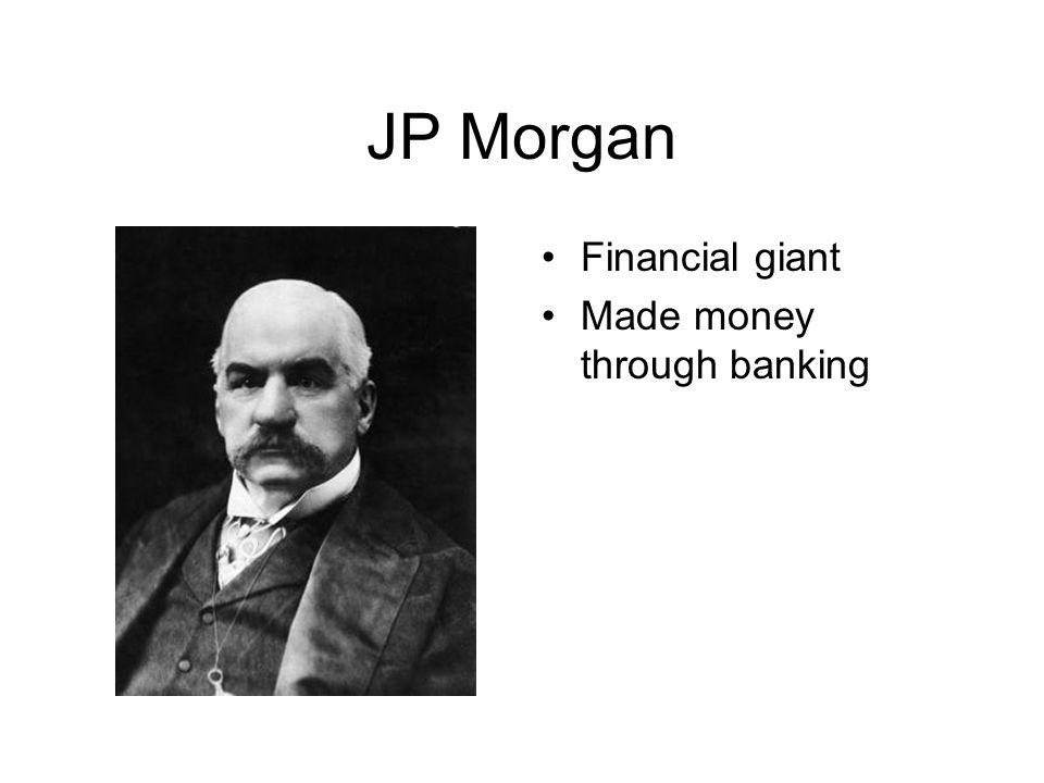 JP Morgan Financial giant Made money through banking