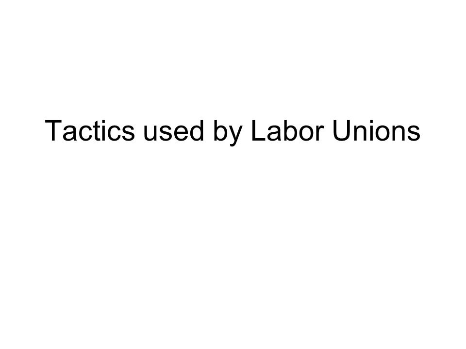 Tactics used by Labor Unions