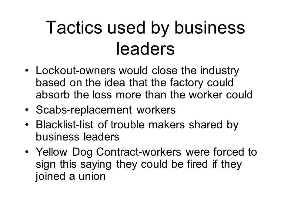 Tactics used by business leaders Lockout-owners would close the industry based on the idea that the factory could absorb the loss more than the worker