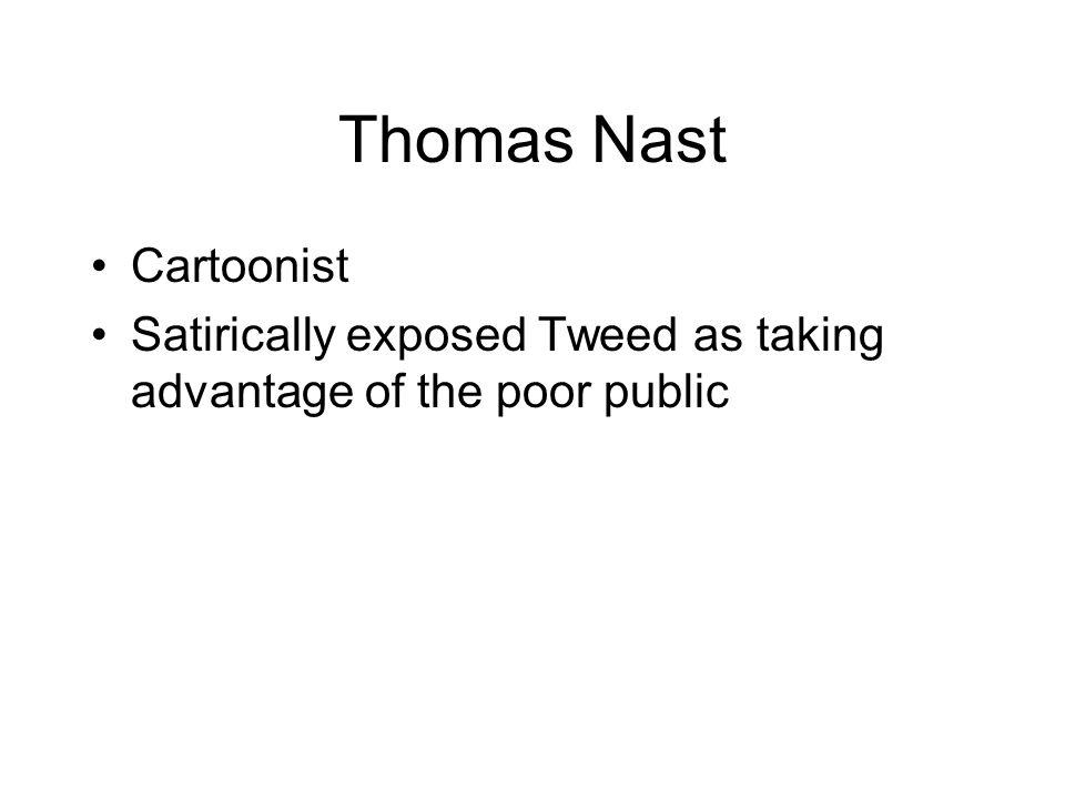 Thomas Nast Cartoonist Satirically exposed Tweed as taking advantage of the poor public