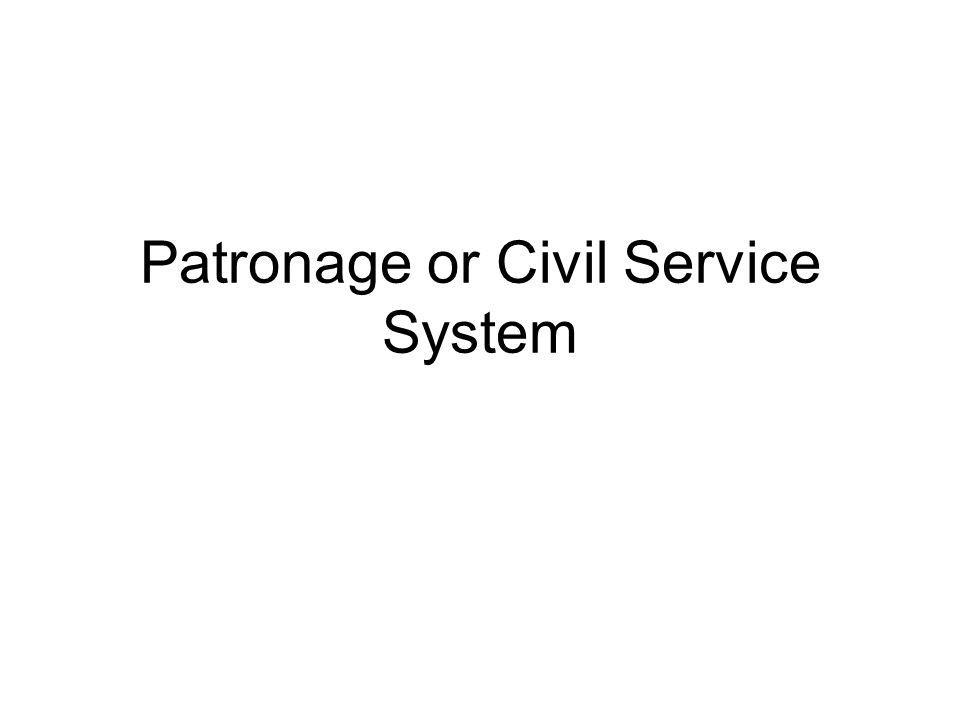 Patronage or Civil Service System