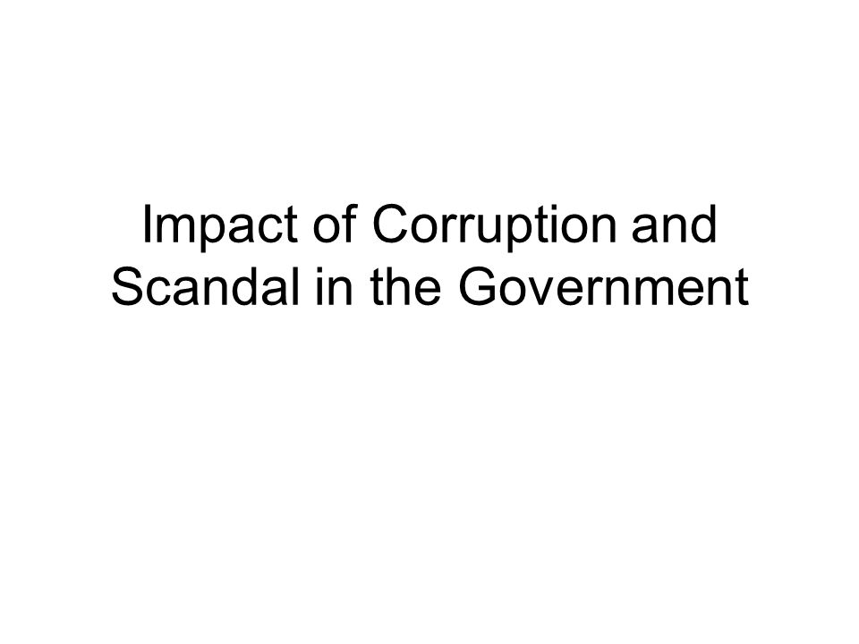 Impact of Corruption and Scandal in the Government
