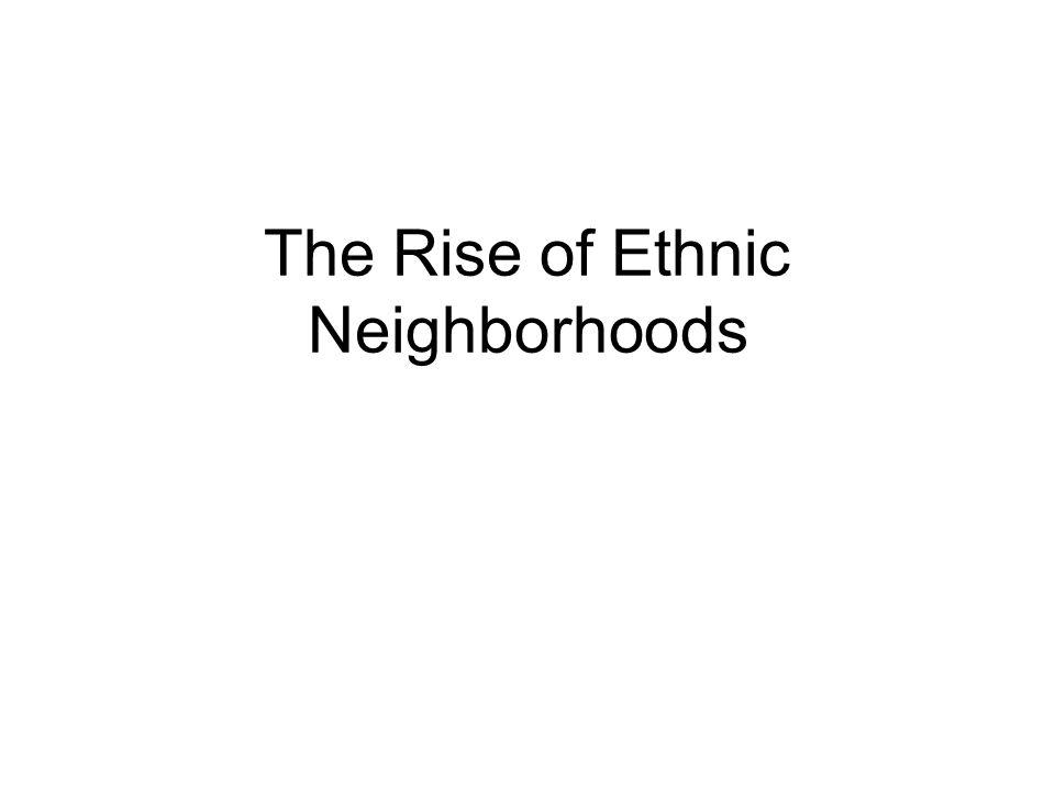 The Rise of Ethnic Neighborhoods