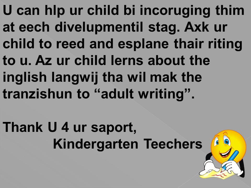 U can hlp ur child bi incoruging thim at eech divelupmentil stag.