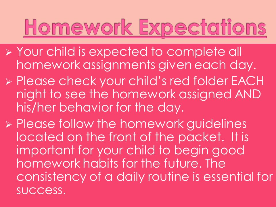 Your child is expected to complete all homework assignments given each day.