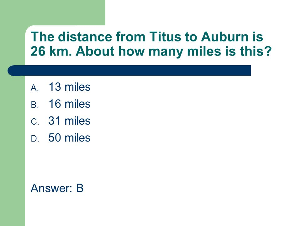 The distance from Titus to Auburn is 26 km. About how many miles is this.