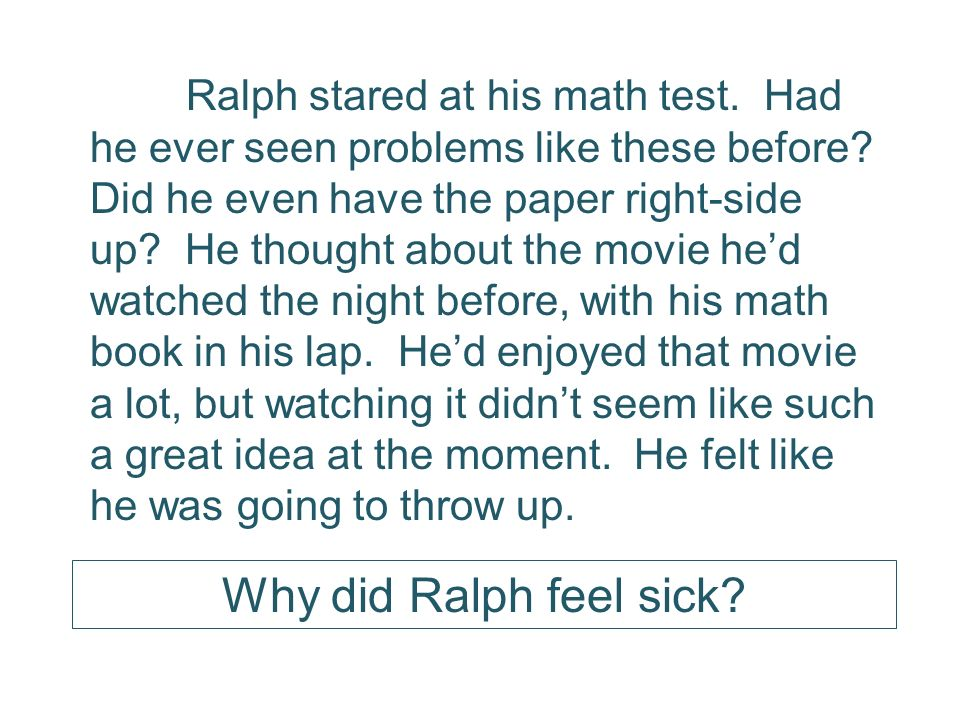 Ralph felt sick because he didnt study for his test.
