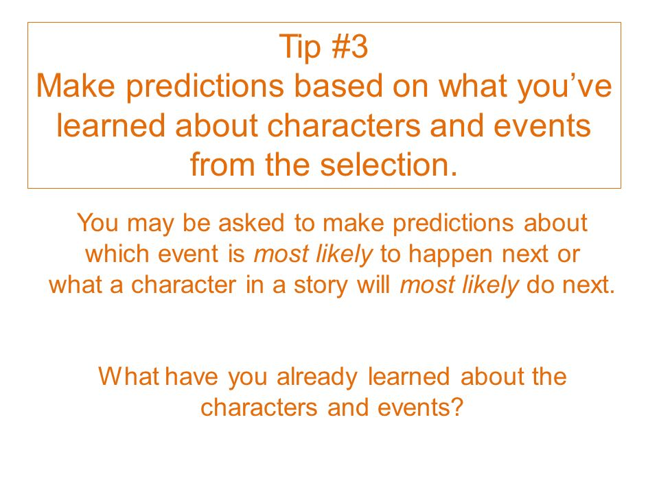 Tip #3 Make predictions based on what youve learned about characters and events from the selection.