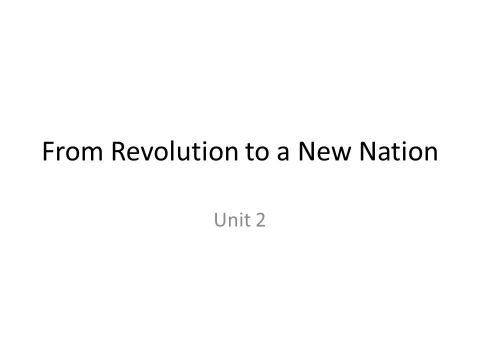 From Revolution to a New Nation Unit 2