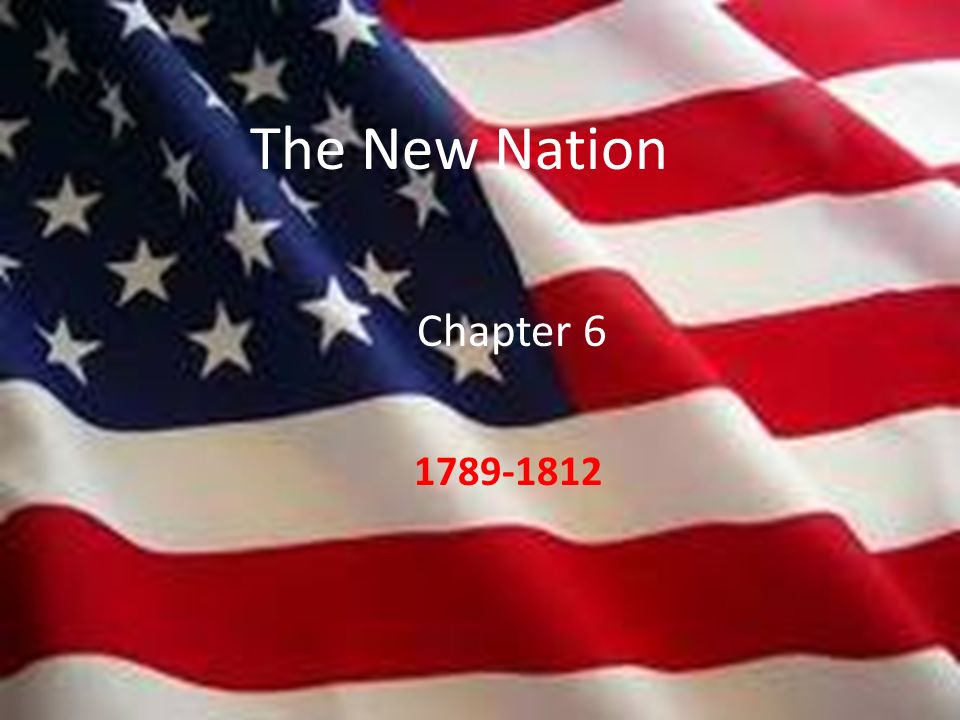 The New Nation 1789-1812 The New Nation Chapter 6 1789-1812