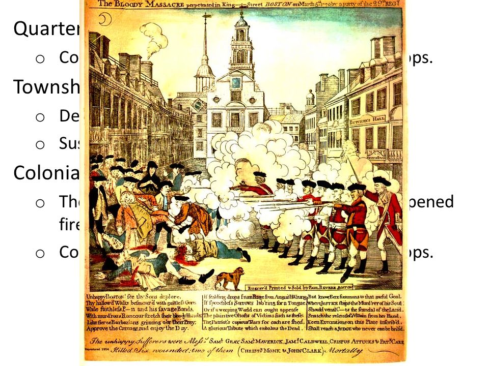 Quartering Act o Colonist must provide housing for British Troops. Townshend Acts (1767) o Declared British authority over the colonies. o Suspended t