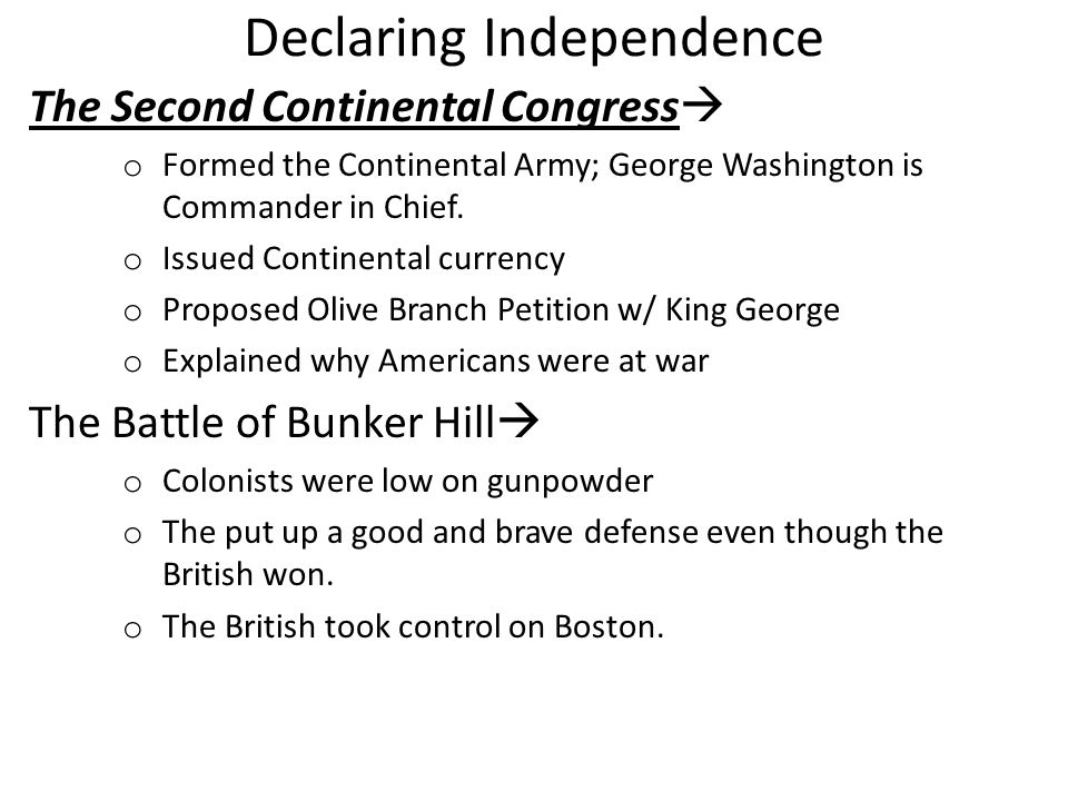 Declaring Independence The Second Continental Congress o Formed the Continental Army; George Washington is Commander in Chief. o Issued Continental cu